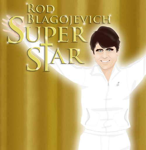 Rod Blagojevich Superstar at Arlington Heights Metropolis Theater